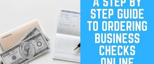 A Step by Step Guide to Ordering Business Checks Online