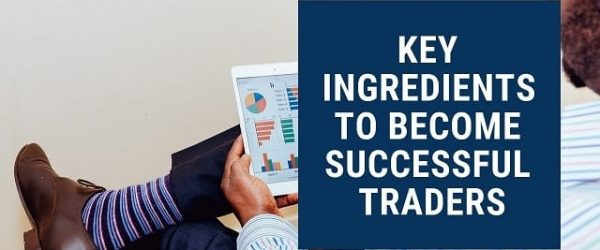 Key Ingredients to Become Successful Traders